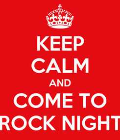 Poster: KEEP CALM AND COME TO ROCK NIGHT
