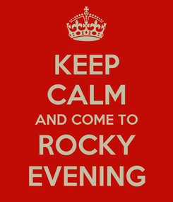 Poster: KEEP CALM AND COME TO ROCKY EVENING