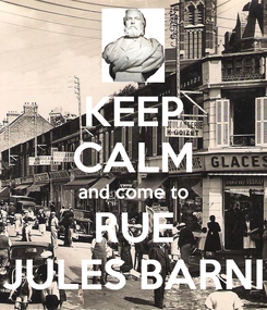 Poster: KEEP CALM and come to RUE JULES BARNI