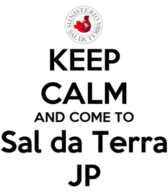 Poster: KEEP CALM AND COME TO Sal da Terra JP
