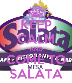 Poster: KEEP CALM AND COME TO SALATA