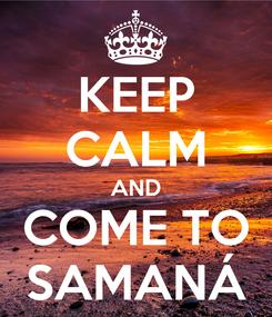Poster: KEEP CALM AND COME TO SAMANÁ