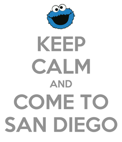 Poster: KEEP CALM AND COME TO SAN DIEGO