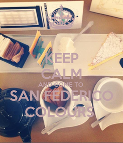 Poster: KEEP CALM AND COME TO  SAN FEDERICO COLOURS