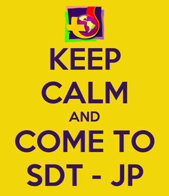 Poster: KEEP CALM AND COME TO SDT - JP
