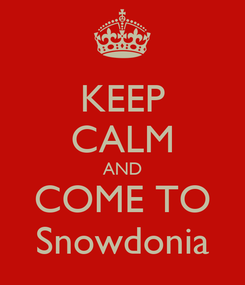 Poster: KEEP CALM AND COME TO Snowdonia