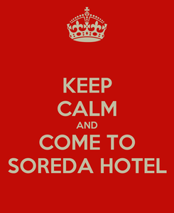 Poster: KEEP CALM AND COME TO SOREDA HOTEL