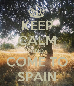 Poster: KEEP CALM AND COME TO SPAIN