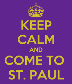 Poster: KEEP CALM AND COME TO  ST. PAUL