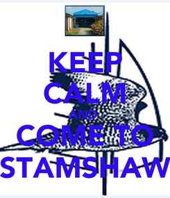 Poster: KEEP CALM AND  COME TO STAMSHAW