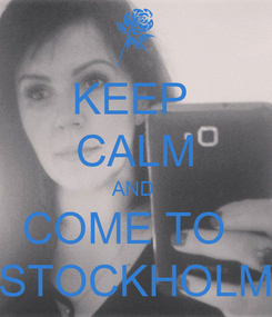 Poster: KEEP  CALM AND  COME TO   STOCKHOLM