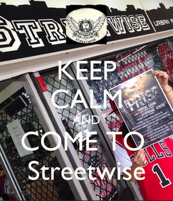 Poster: KEEP CALM AND COME TO  Streetwise