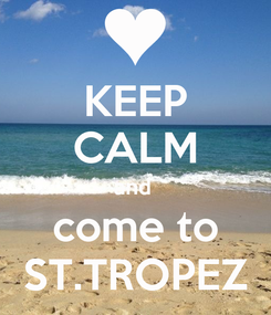 Poster: KEEP CALM and  come to ST.TROPEZ