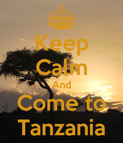 Poster: Keep Calm And Come to Tanzania
