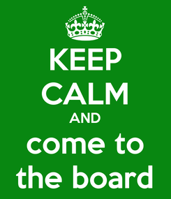 Poster: KEEP CALM AND come to the board