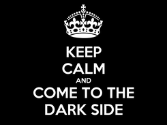 Poster: KEEP CALM AND COME TO THE DARK SIDE