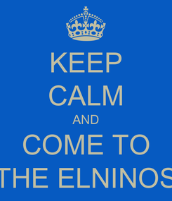 Poster: KEEP CALM AND COME TO THE ELNINOS
