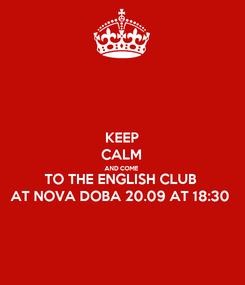 Poster: KEEP CALM AND COME TO THE ENGLISH CLUB AT NOVA DOBA 20.09 AT 18:30
