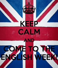 Poster: KEEP CALM AND COME TO THE ENGLISH WEEK!