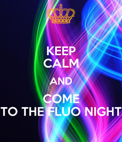 Poster: KEEP CALM AND COME TO THE FLUO NIGHT