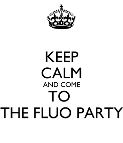 Poster: KEEP CALM AND COME TO  THE FLUO PARTY
