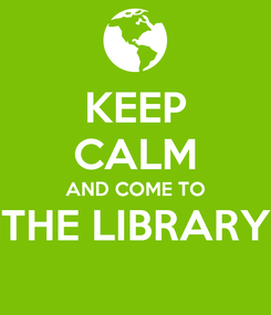 Poster: KEEP CALM AND COME TO THE LIBRARY