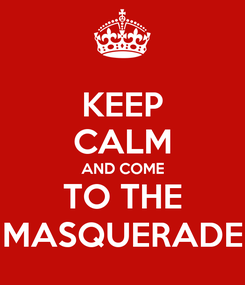 Poster: KEEP CALM AND COME TO THE MASQUERADE