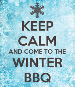 Poster: KEEP CALM AND COME TO THE WINTER BBQ