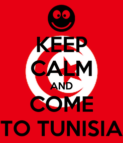 Poster: KEEP CALM AND COME TO TUNISIA