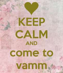 Poster: KEEP CALM AND come to vamm