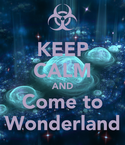 Poster: KEEP CALM AND Come to Wonderland