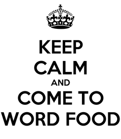 Poster: KEEP CALM AND COME TO WORD FOOD