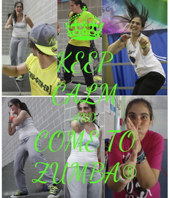Poster: KEEP CALM AND COME TO ZUMBA®
