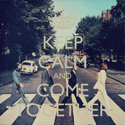 Poster: KEEP CALM AND COME TOGETHER