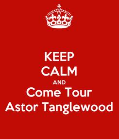 Poster: KEEP CALM AND Come Tour Astor Tanglewood