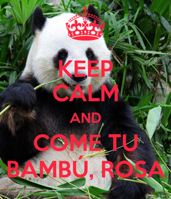Poster: KEEP CALM AND COME TU BAMBÚ, ROSA