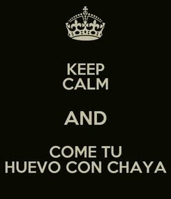Poster: KEEP CALM AND COME TU HUEVO CON CHAYA