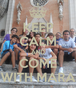 Poster: KEEP CALM AND COME WITH MARA