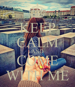 Poster: KEEP CALM AND COME WITH ME