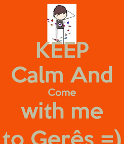 Poster: KEEP Calm And Come with me to Gerês =)