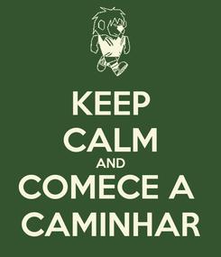 Poster: KEEP CALM AND COMECE A  CAMINHAR