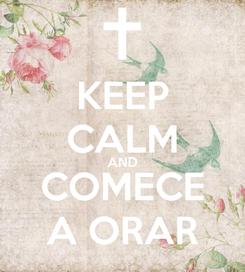 Poster: KEEP CALM AND COMECE A ORAR