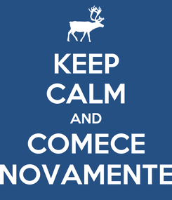 Poster: KEEP CALM AND COMECE NOVAMENTE