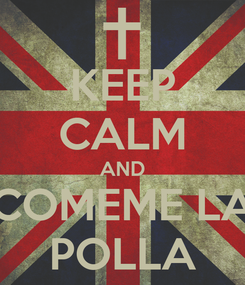 Poster: KEEP CALM AND COMEME LA POLLA