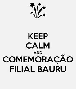 Poster: KEEP CALM AND COMEMORAÇÃO FILIAL BAURU