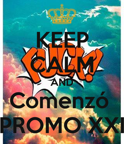 Poster: KEEP CALM AND Comenzó  PROMO XXI