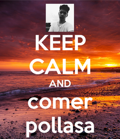 Poster: KEEP CALM AND comer pollasa
