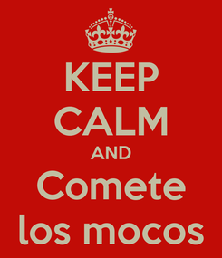 Poster: KEEP CALM AND Comete los mocos