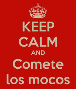 Poster: KEEP CALM AND Comete los mocos