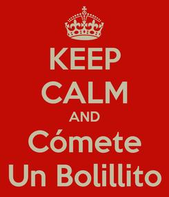 Poster: KEEP CALM AND Cómete Un Bolillito